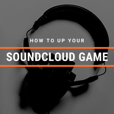 How to Up Your SoundCloud Game
