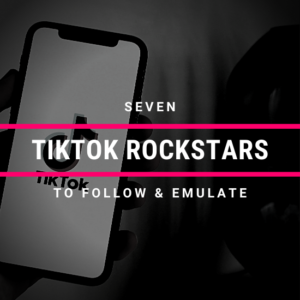 7 TikTok Rockstars To Follow & Emulate