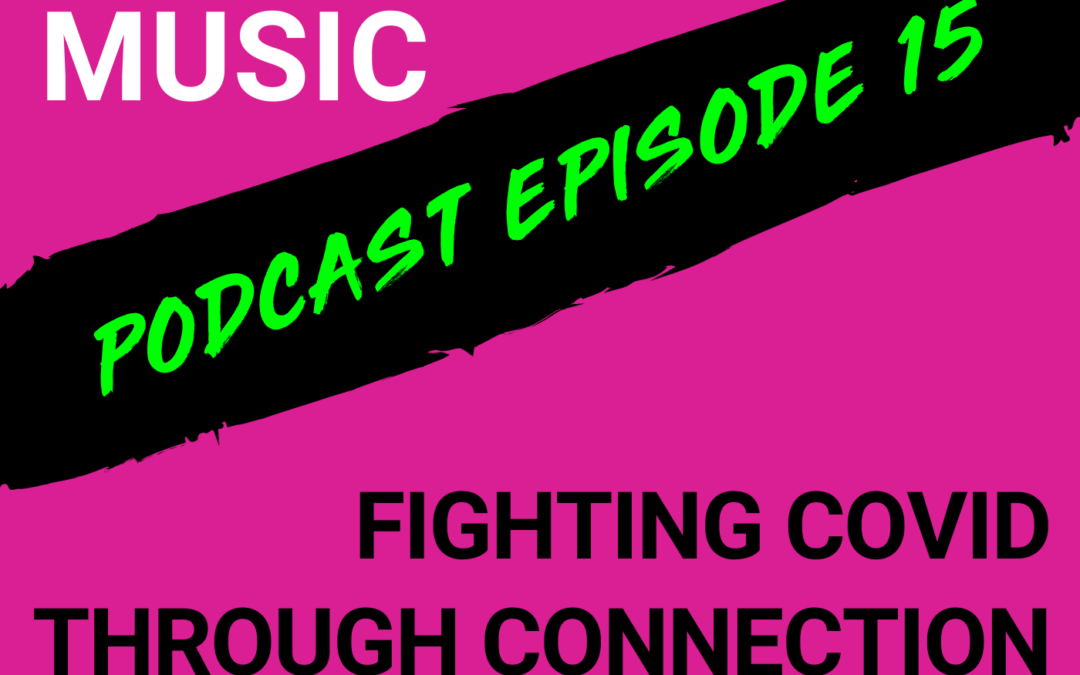 The Cyber PR Music Podcast EP 15: Fighting COVID Through Connection