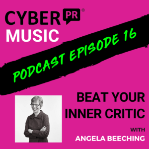 The Cyber PR Music Podcast EP 16: Beat Your Inner Critic with Angela Beeching