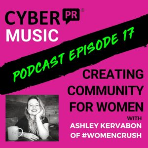 The Cyber PR Music Podcast EP 17: Creating Community with Ashley Kervabon