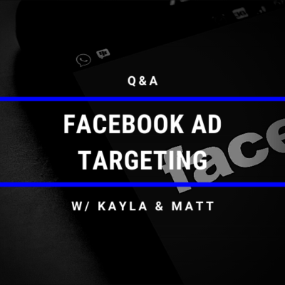 Q&A: Facebook Ad Targeting with Kayla & Matt
