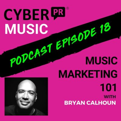 The Cyber PR Music Podcast EP 18: Music Marketing 101 with Bryan Calhoun