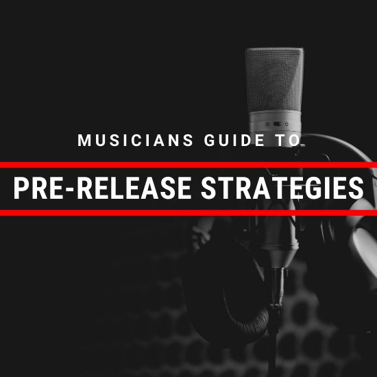 Musicians Guide to Pre-Release Strategies