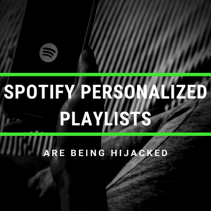 Spotify Personalized Playlists Are Being Hijacked