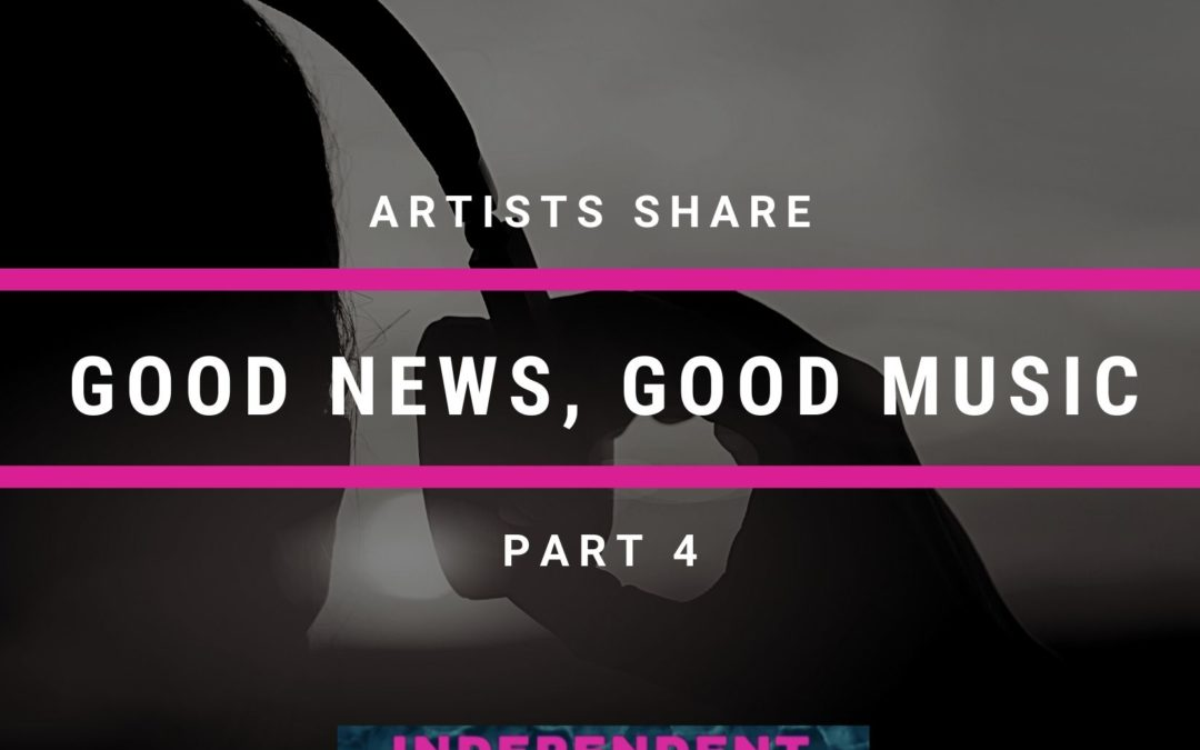 good news good music independent artist buzz part 4