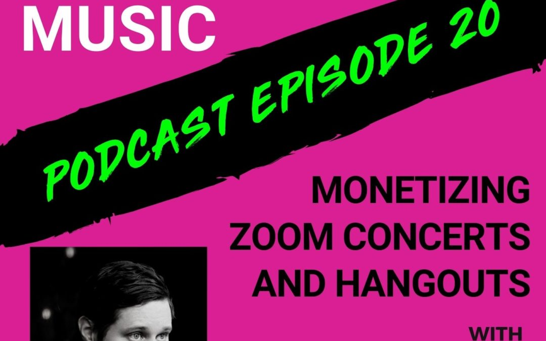 The Cyber PR Music Podcast EP 20: Monetizing Zoom Concerts and Hangouts w/ Dan Mangan