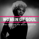 Women of Soul Who Changed the Music Industry