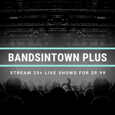 Bandsintown PLUS: Stream 25+ Live Shows for $9.99