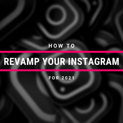 How to Revamp Your Instagram in 2021