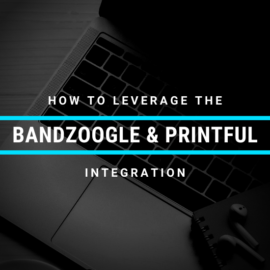 How To Leverage The Bandzoogle & Printful Integration