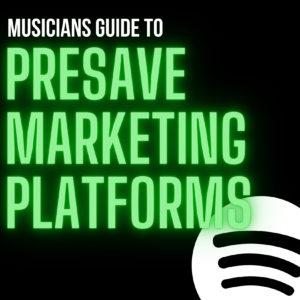 MUSICIANS GUIDE TO PRESAVE MARKETING PLATFORMS