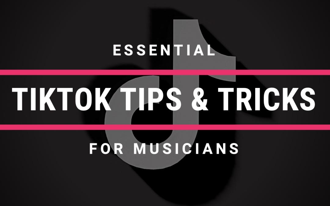 Essential TikTok Tips and Tricks For Musicians