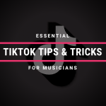 Essential TikTok Tips and Tricks For Musicians
