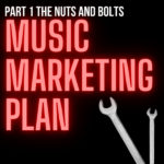Musician's Guide to Marketing Plans: The Nuts & Bolts - Pt. 1