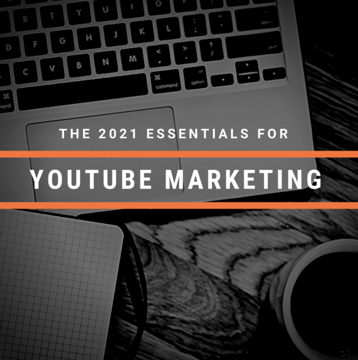 The Essentials for YouTube Marketing in 2021