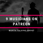 9 Musicians On Patreon Worth Talking About