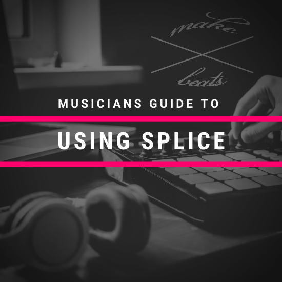 The Musician's Guide to Using Splice