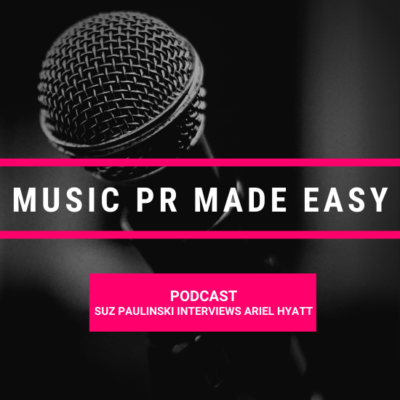 Music PR Made Easy with Ariel Hyatt & The Rock/Star Advocate