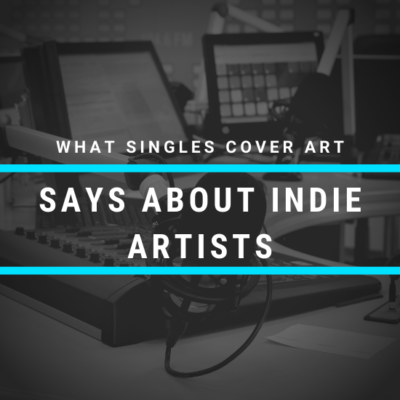 What Singles Cover Artwork Says About Indie Artists