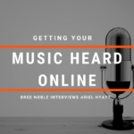 Getting Your Music Heard Online: Bree Noble Interviews Ariel Hyatt