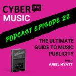 The Cyber PR Music Podcast EP 22: The Ultimate Guide to Music Publicity w/Ariel Hyatt