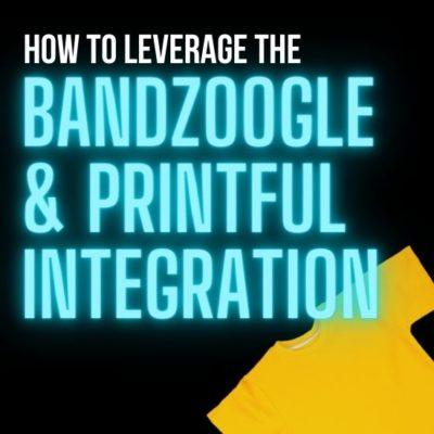 How To Leverage The Bandzoogle & Printful Integration