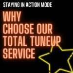 Why A Total Tuneup? Staying In Action Mode